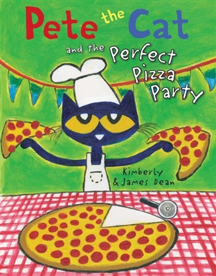Pete the Cat and the Perfect Pizza Party by James and Kimberly Dean