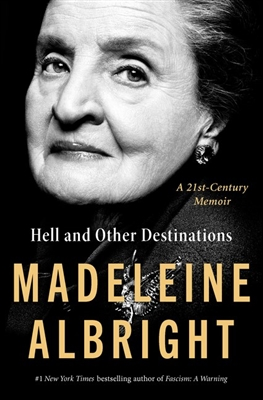 Hell and Other Destinations by Madeline Albright