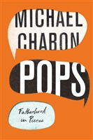 Pops: Fatherhood in Pieces Michael Chabon