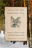 Owls of the Eastern Ice by Jonathan C. Slaght