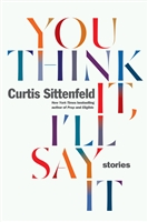 You Think It I'll Say It Curtis Sittenfeld