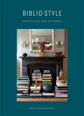 Bibliostyle: How We Live at Home with Books by Nina Freudenberger