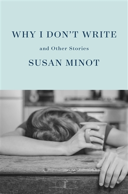 Why I Don't Write by Susan Minot
