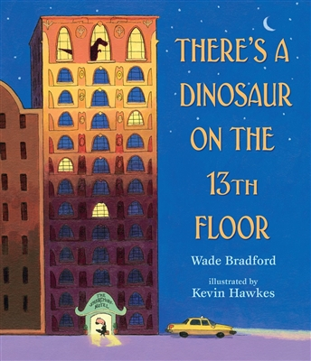There's a Dinosaur on the 13th Floor by Wade Bradford and Kevin Hawkes
