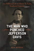 The Man Who Punched Jefferson Davis Ben Wynne