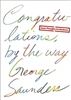 Congratulations By the Way by George Saunders