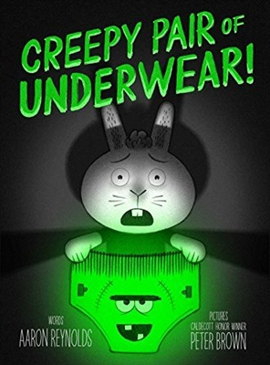 Creepy Pair of Underwear! by Aaron Reynolds Illustrator Peter Brown