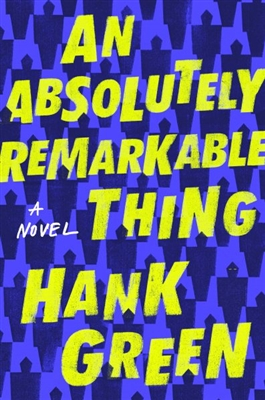An Absolutely Remarkable Thing Hank Green