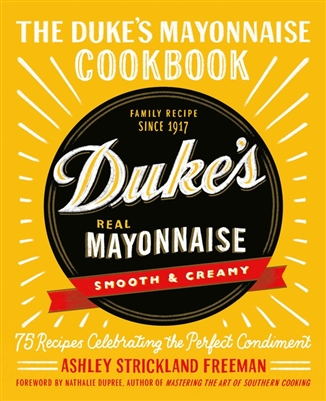 The Duke's Mayonnaise Cookbook by Ashley Strickland Freeman