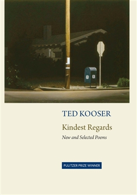 Kindest Regards: New and Selected Poems by Ted Kooser