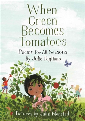 When Green Becomes Tomatoes by Julie Fogliano and Julie Morstad