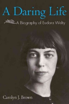 A Daring Life: A Biography of Eudora Welty