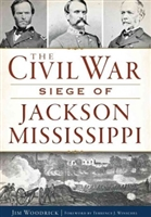 The Civil War Siege of Jackson, Mississippi