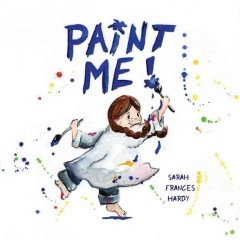 Paint Me! by Sarah Frances Hardy