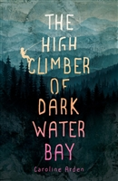 The High Climber of Dark Water Bay Caroline Arden