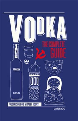 Vodka : The Complete Guide by Frederic Du Bois and Isabel Boons