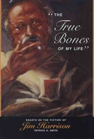 The True Bones of My Life Jim Harrison