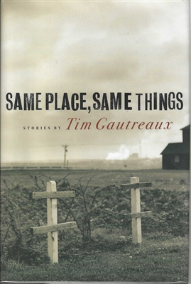 Same Place, Same Things Tim Gautreaux