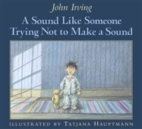 A Sound Like Someone Trying Not to Make a Sound by John Irving