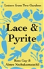 Lace and Pyrite: Letters from Two Gardens