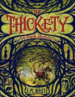The Thickety: A Path Begins by J.A. White