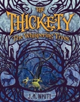 The Thickety: The Whispering Trees by J. A. White
