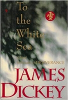 To The White Sea James Dickey