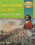HODDER HISTORY New Worlds for Old Britain 1750 to 1900