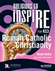 RELIGIONS TO INSPIRE FOR KS3 Roman Catholic Christianity