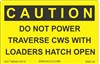CautionDo Not Power Traverse CWS With Loaders Hatch Open