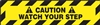 Caution Sign -  Watch Your Step Label