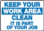 Safety Sign - Keep Your Work Area Clean It Is Part Of Your Job
