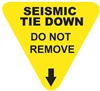 Seismic Tie Down - Do Not Remove - Earthquake Safety Label