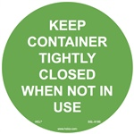 Keep Container Tightly Closed When Not In Use Label