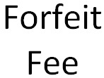Forfeit Fee
