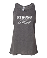 Strong is the New Skinny LADIES Flowy Racerback Tank (690)