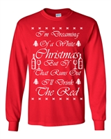 I'm Dreaming of a White Christmas-I'll Drink the Red Wine LONG SLEEVE T-Shirt (B118)