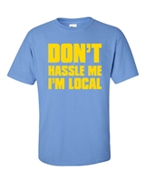 Don't Hassle Me I'm Local Men's T-Shirt (1353)