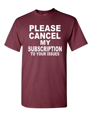 Please Cancel My Subscription to Your Issues Men's T-Shirt (1417)