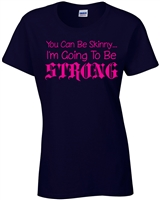 You Can Be Skinny, I'm Going To Be Strong Ladies Junior Fit T-Shirt (1577)