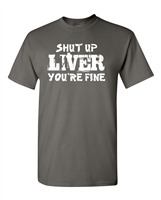Shut Up Liver You're Fine Men's T-Shirt (1612)