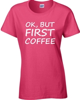 OK, But First Coffee LADIES Junior Fit T-Shirt (1629)