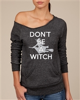 Don't Be A Witch Ladies Off-Shoulder Alternative EcoFleece Sweatshirt (1681)