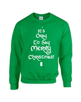 It's Okay To Say Merry Christmas Unisex Crew Sweatshirt (1726)
