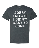 Sorry I'm Late I Didn't Want to Come Men's T-Shirt (1756)