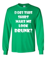 St. Patrick's Day Does This Shirt Make Me Look Drunk? LONG SLEEVE Men's T-Shirt (1773)
