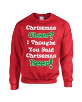 Christmas Cheer? I Thought You Said Beer! Crew Sweatshirt (039)