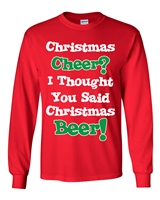Christmas Cheer? I Thought You Said Beer! LONG SLEEVE T-Shirt (039)