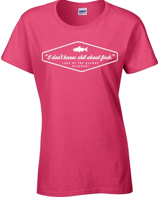 I Don't know Sh!t About Lake of The Ozarks LADIES  T-Shirt (670)
