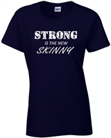 Strong Is The New Skinny Ladies T-Shirt (690)